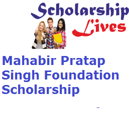 Mahabir Pratap Singh Foundation Scholarship