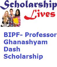 BIPF- Professor Ghanashyam Dash Scholarship